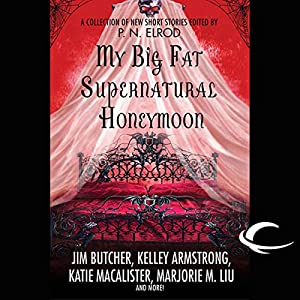 My Big Fat Supernatural Honeymoon | [Rachel Caine, Kelly Armstrong, Jim Butcher]