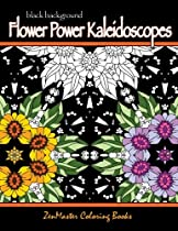 Black Background Flower Power Kaleidoscopes: Floral inspired kaleidoscope coloring designs for adults (Coloring for grownups) (Volume 23)