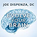 Evolve Your Brain: The Science of Changing Your Mind Hörbuch von Joe Dispenza D.C. Gesprochen von: Sean Runnette
