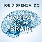 Evolve Your Brain: The Science of Changing Your Mind Hörbuch von Joe Dispenza D.C. Gesprochen von: Sean Runnette