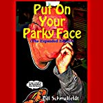 Put On Your Parky Face!: The Expanded Version | Bill Schmalfeldt