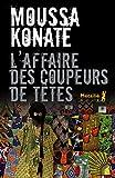 L\'affaire des coupeurs de têtes par Moussa Konaté