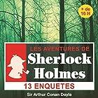13 enquêtes de Sherlock Holmes - Les enquêtes de Sherlock Holmes (       UNABRIDGED) by Arthur Conan Doyle Narrated by Cyril Deguillen