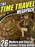 The Time Travel MEGAPACK �: 26 Modern and Classic Science Fiction Stories