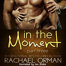 In the Moment, Part Three: Moments, Book 3 Audiobook by Rachael Orman Narrated by Ian Blake