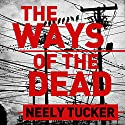 The Ways of the Dead Audiobook by Neely Tucker Narrated by Scott Sowers