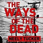 The Ways of the Dead | Neely Tucker