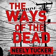 The Ways of the Dead (       UNABRIDGED) by Neely Tucker Narrated by Scott Sowers