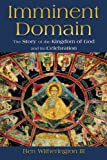 Imminent Domain: The Story of the Kingdom of God and Its Celebration (0802863671) by Witherington, Ben, III