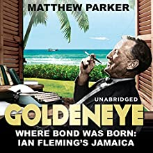 Goldeneye: Where Bond was Born: Ian Fleming's Jamaica (       UNABRIDGED) by Matthew Parker Narrated by Rory McMillan
