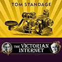 The Victorian Internet: The Remarkable Story of the Telegraph and the Nineteenth Century's On-line Pioneers (       UNABRIDGED) by Tom Standage Narrated by Derek Perkins