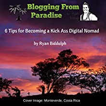 Blogging from Paradise: 6 Tips for Becoming a Kick Ass Digital Nomad (       UNABRIDGED) by Ryan Biddulph Narrated by Mutt Rogers