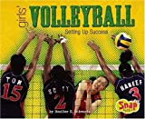 Girls Volleyball: Setting Up Success (Girls Got Game series) (Snap Books: Girls Got Game)