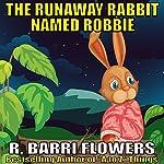 The Runaway Rabbit Named Robbie | R. Barri Flowers