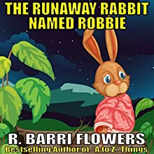 The Runaway Rabbit Named Robbie (       UNABRIDGED) by R. Barri Flowers Narrated by John Dzwonkowski