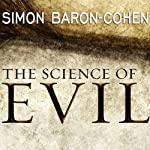 The Science of Evil: On Empathy and the Origins of Cruelty | Simon Baron-Cohen