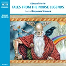 Tales from the Norse Legends (       UNABRIDGED) by Edward Ferrie Narrated by Benjamin Soames