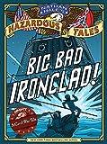 Nathan Hales Hazardous Tales: Big Bad Ironclad!