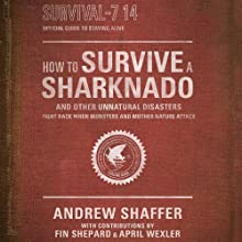 How to Survive a Sharknado and Other Unnatural Disasters: Fight Back When Monsters and Mother Nature Attack (       UNABRIDGED) by Andrew Shaffer Narrated by Tara Sands, Jesse Bernstein, Scott Brick, Cassandra Campbell