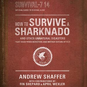 How to Survive a Sharknado and Other Unnatural Disasters: Fight Back When Monsters and Mother Nature Attack | [Andrew Shaffer]