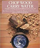 img - for Chop Wood, Carry Water: A Guide to Finding Spiritual Fulfillment in Everyday Life book / textbook / text book