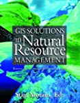 GIS SOLUTIONS IN NATURAL RESOURCE MAN...
