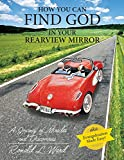 HOW YOU CAN FIND GOD IN YOUR REARVIEW MIRROR
