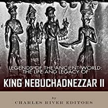 Legends of the Ancient World: The Life and Legacy of King Nebuchadnezzar II (       UNABRIDGED) by Charles River Editors Narrated by Doron Alon