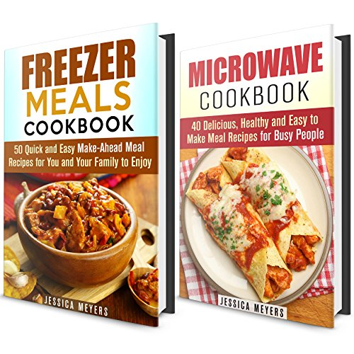 Quick and Easy Meals Cookbook Box Set: 50 Freezer Meals and 40 Microwave Meals Recipes for You and Your Family to Enjoy! (Busy People's Cookbook) by Jessica Meyers