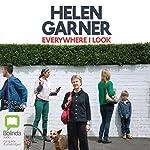 Everywhere I Look | Helen Garner