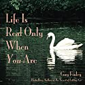 Life Is Real Only When You Are (       UNABRIDGED) by Guy Finley Narrated by Guy Finley