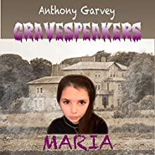 Gravespeakers: Maria Audiobook by Anthony Garvey Narrated by Anthony Garvey