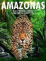 Amazonas: Im Herz der wilden Natur
