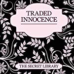 Traded Innocence: The Secret Library - 3 Sensual Novellas | Toni Sands,Elizabeth Coldwell,K. D. Grace