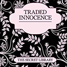Traded Innocence: The Secret Library - 3 Sensual Novellas Audiobook by Toni Sands, Elizabeth Coldwell, K. D. Grace Narrated by Imogen Church