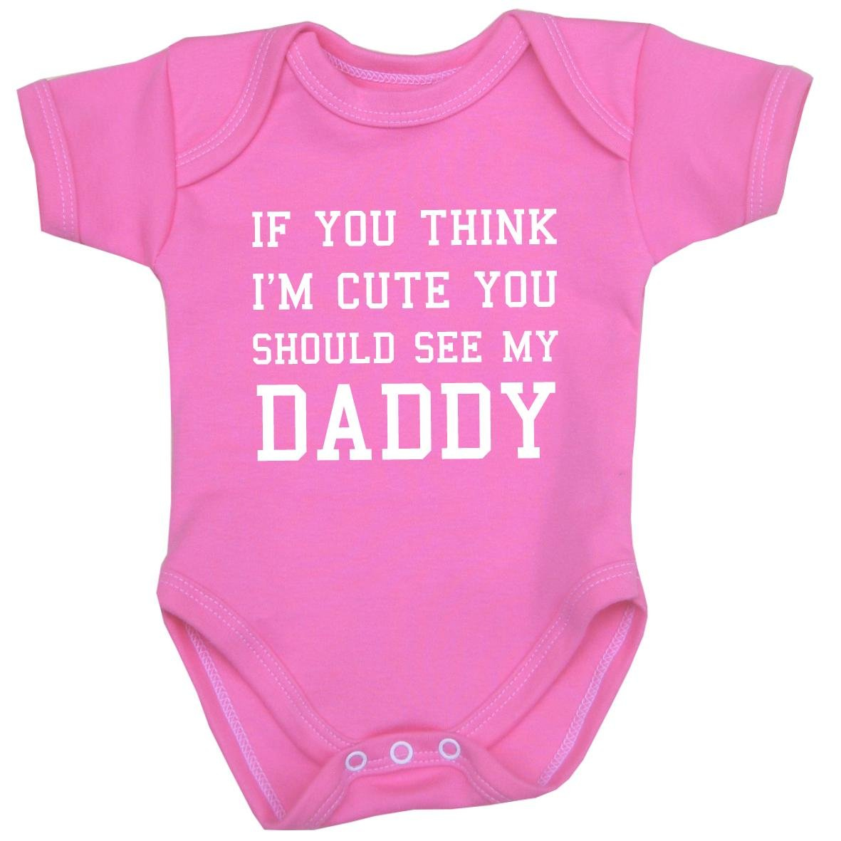 you think i m cute you should see my daddy baby clothes bodysuit 0