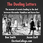 The Dueling Letters: The Account of Events Leading to the Duel Between Alexander Hamilton and Aaron Burr | Ben Smith,Jason Goff