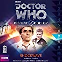 Doctor Who - Destiny of the Doctor - Shockwave Audiobook by James Swallow Narrated by Sophie Aldred, Ian Brooker