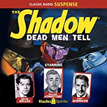 The Shadow: Dead Men Tell (       UNABRIDGED) by Walter Gibson Narrated by Orson Welles, William Johnstone, Bret Morrison