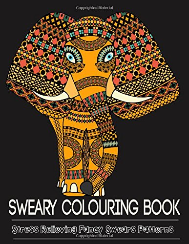 Sweary Colouring Book Adult Featuring Over 25 Pages Of Stress Relieving Fancy Swear