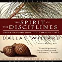 The Spirit of the Disciplines: Understanding How God Changes Lives (       UNABRIDGED) by Dallas Willard Narrated by Robertson Dean