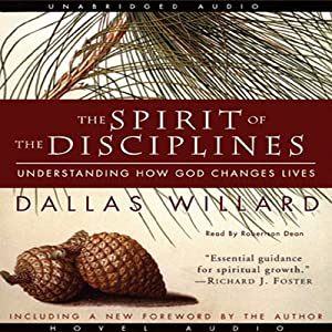 The Spirit of the Disciplines: Understanding How God Changes Lives | [Dallas Willard]
