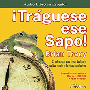 Traguese ese Sapo [Swallow that Frog] Audiobook