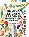 The Urban Kitchen Gardener: Growing &...