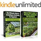 Gardening Box Set #3: Greenhouse Gardening for Beginners & The Ultimate Guide to Vegetable Gardening for Beginners (Container Gardening, Greenhouse, Companion ... Fruit, Outdoor, Organic)) (English Edition)
