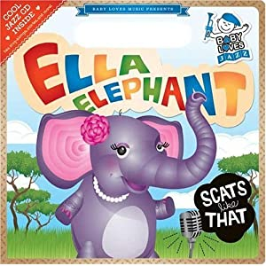 Ella Elephant Scats Like That: Baby Loves Jazz