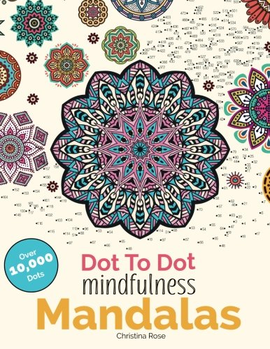 Dot To Dot Mindfulness Mandalas: Relaxing, Anti-Stress Dot To Dot Patterns To Complete & Colour