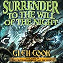 Surrender to the Will of the Night: The Instrumentalities of the Night, Book 3 Audiobook by Glen Cook Narrated by Erik Synnestvedt