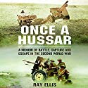 Once a Hussar: A Memoir of Battle, Capture, and Escape in World War II Audiobook by Ray Ellis Narrated by Derek Perkins