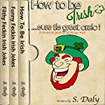 Irish 3 in 1 Bundle: How to Be Irish + Funny Feckin Irish Jokes + Filthy Feckin Irish Jokes | S. Daly